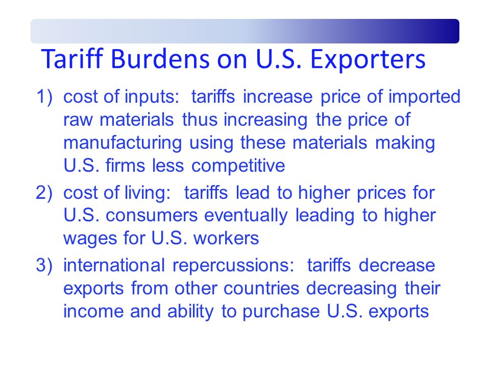 Tariff Burdens on U.S. Exporters 1)cost of inputs: tariffs increase price of imported raw materials thus increasing the price of manufacturing using t