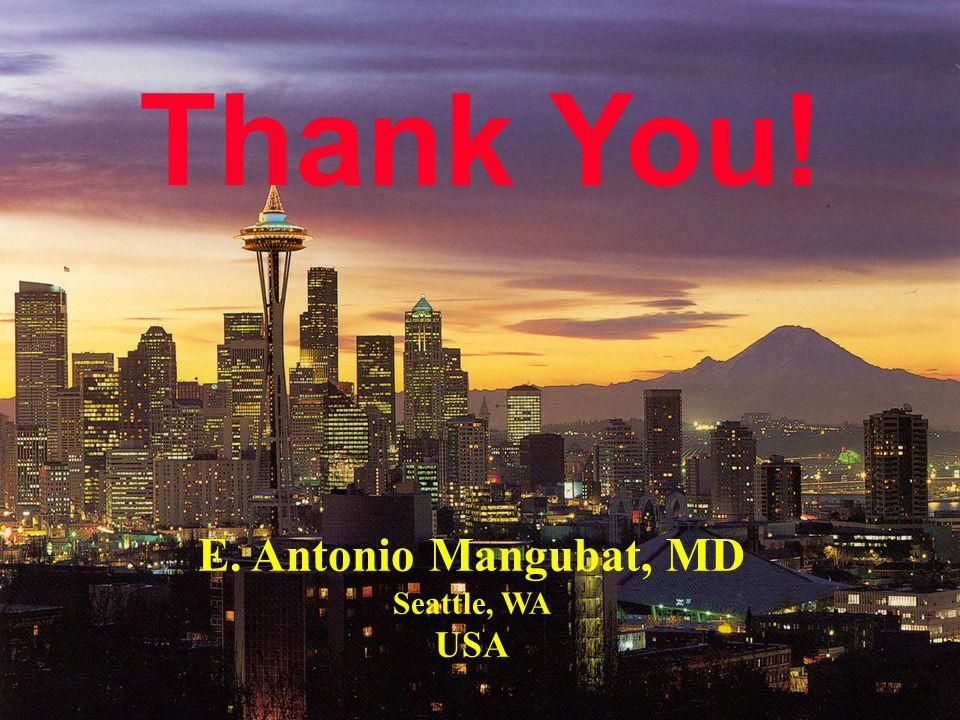 E. Antonio Mangubat, MD Seattle, WA USA Thank You!