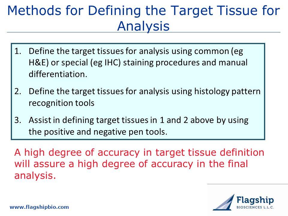 www.flagshipbio.com Methods for Defining the Target Tissue for Analysis 1.Define the target tissues for analysis using common (eg H&E) or special (eg