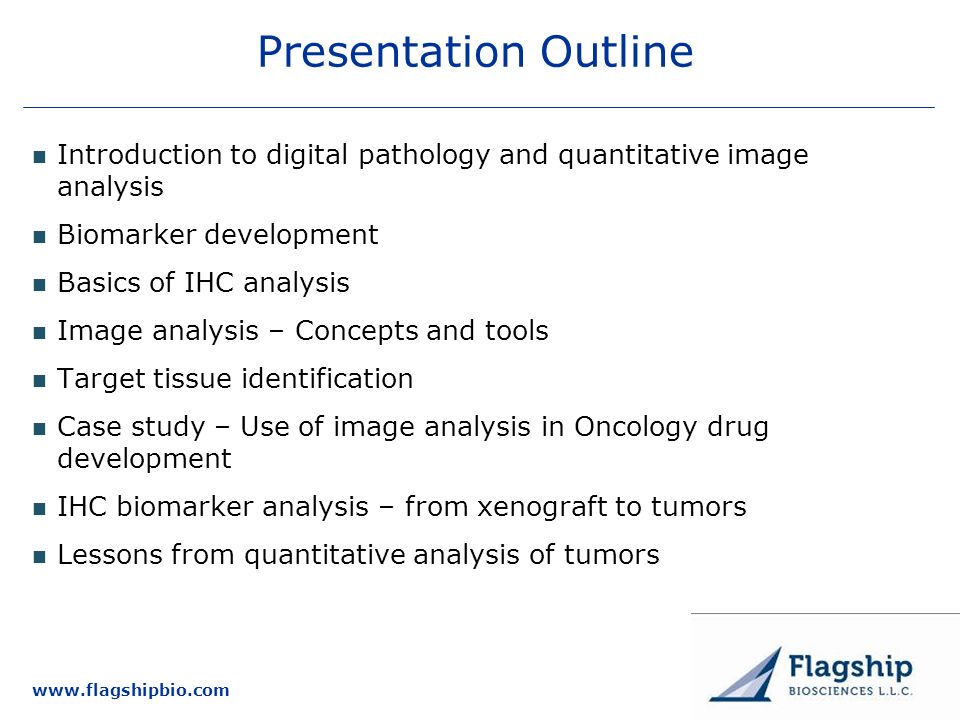 www.flagshipbio.com Presentation Outline Introduction to digital pathology and quantitative image analysis Biomarker development Basics of IHC analysi