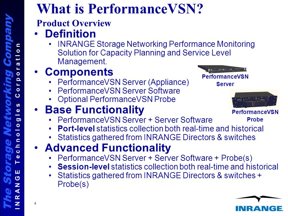 The Storage Networking Company I N R A N G E T e c h n o l o g I e s C o r p o r a t I o n 4 What is PerformanceVSN.