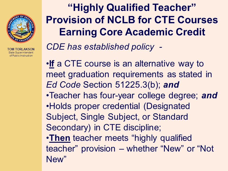 TOM TORLAKSON State Superintendent of Public Instruction CDE has established policy - If a CTE course is an alternative way to meet graduation require