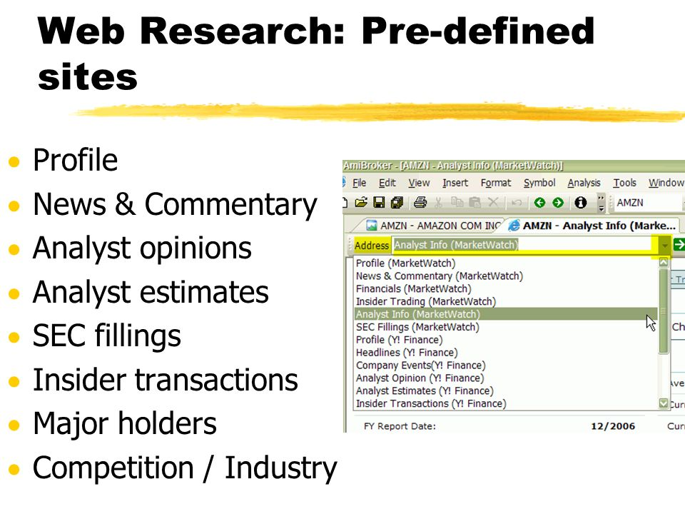 Web Research: Pre-defined sites Profile News & Commentary Analyst opinions Analyst estimates SEC fillings Insider transactions Major holders Competiti