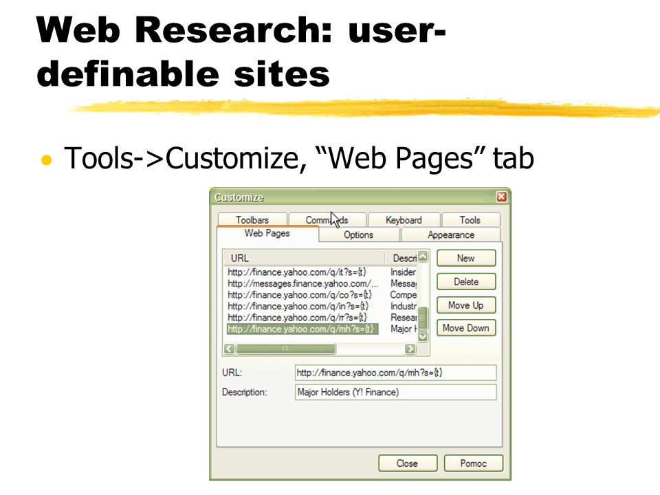 Web Research: user- definable sites Tools->Customize, Web Pages tab