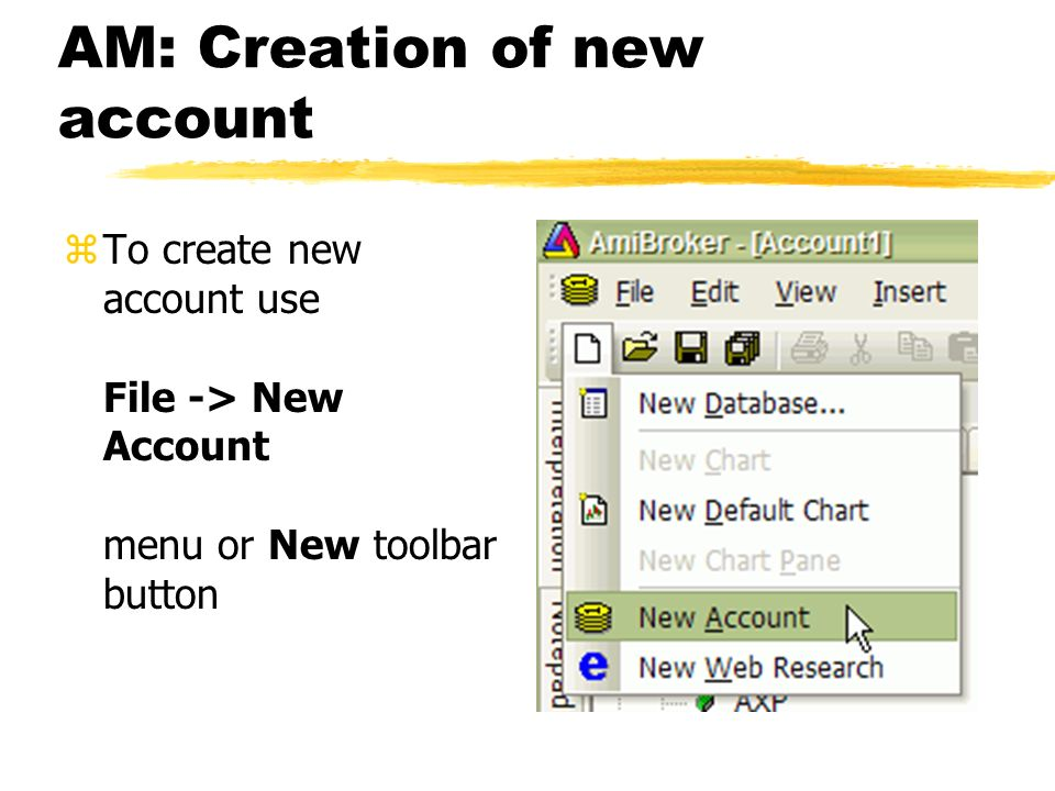 AM: Creation of new account zTo create new account use File -> New Account menu or New toolbar button