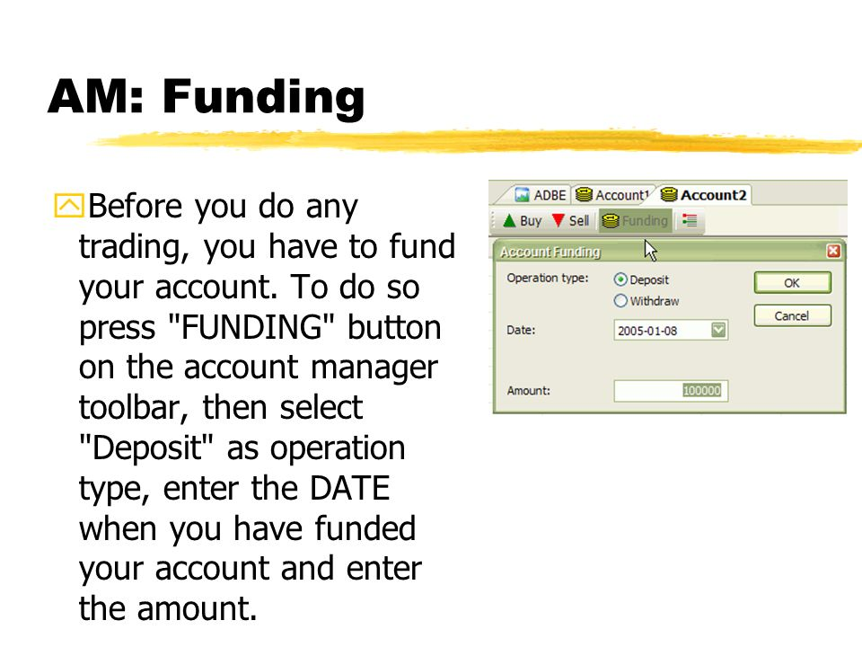 AM: Funding yBefore you do any trading, you have to fund your account. To do so press