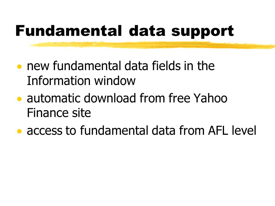 Fundamental data: new fields z32 new fundamental (editable) data fields in the Information window z5 calculated fields (most popular stats: P/E, P/BV, P/S, P/CF, DY) zcurrent values only (no history)