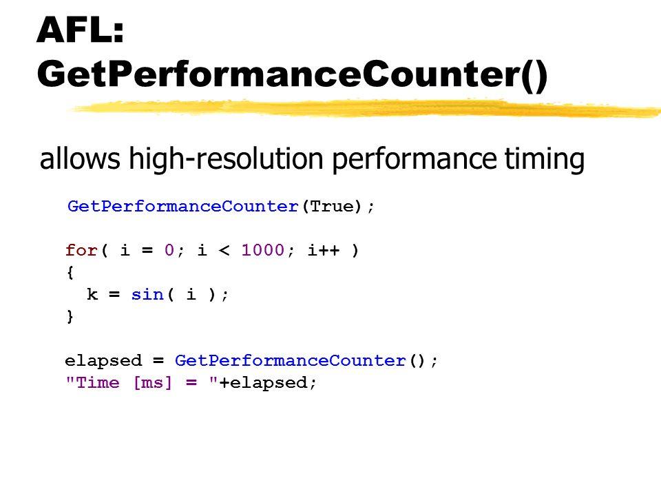 AFL: GetPerformanceCounter() allows high-resolution performance timing GetPerformanceCounter(True); for( i = 0; i < 1000; i++ ) { k = sin( i ); } elap