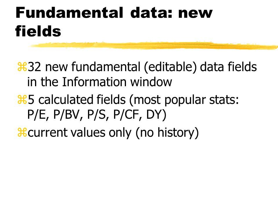 Fundamental data: new fields z32 new fundamental (editable) data fields in the Information window z5 calculated fields (most popular stats: P/E, P/BV,