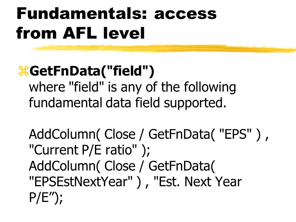Fundamentals: other data sources zASCII importer (new field definitions) zOLE automation interface (new properties of Stock object) More information: Users Guide: Tutorial: Using Fundamental Data