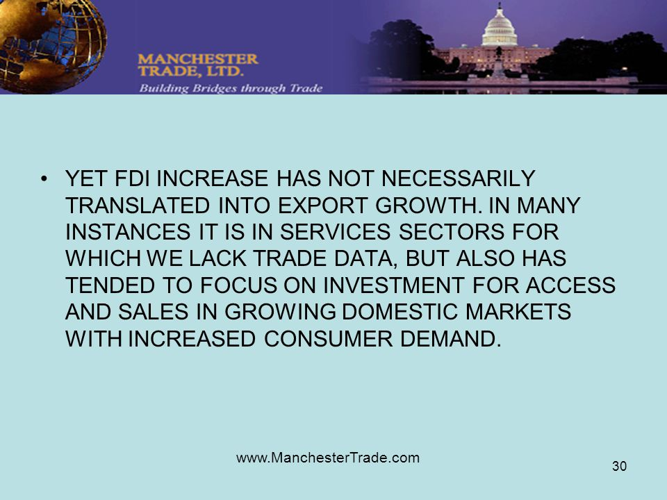 www.ManchesterTrade.com 30 YET FDI INCREASE HAS NOT NECESSARILY TRANSLATED INTO EXPORT GROWTH.