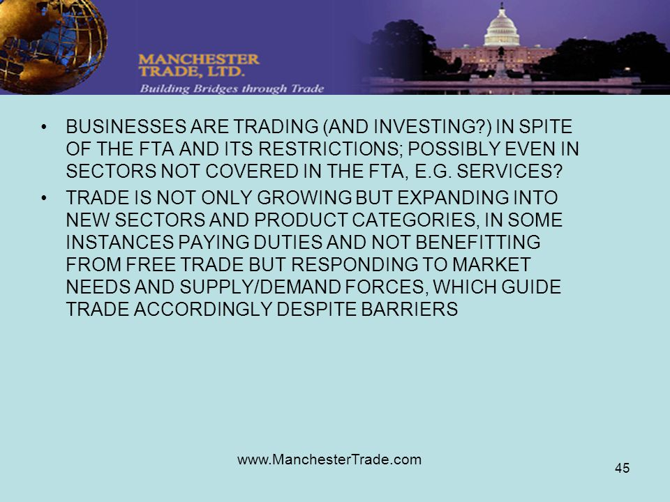 www.ManchesterTrade.com 45 BUSINESSES ARE TRADING (AND INVESTING ) IN SPITE OF THE FTA AND ITS RESTRICTIONS; POSSIBLY EVEN IN SECTORS NOT COVERED IN THE FTA, E.G.