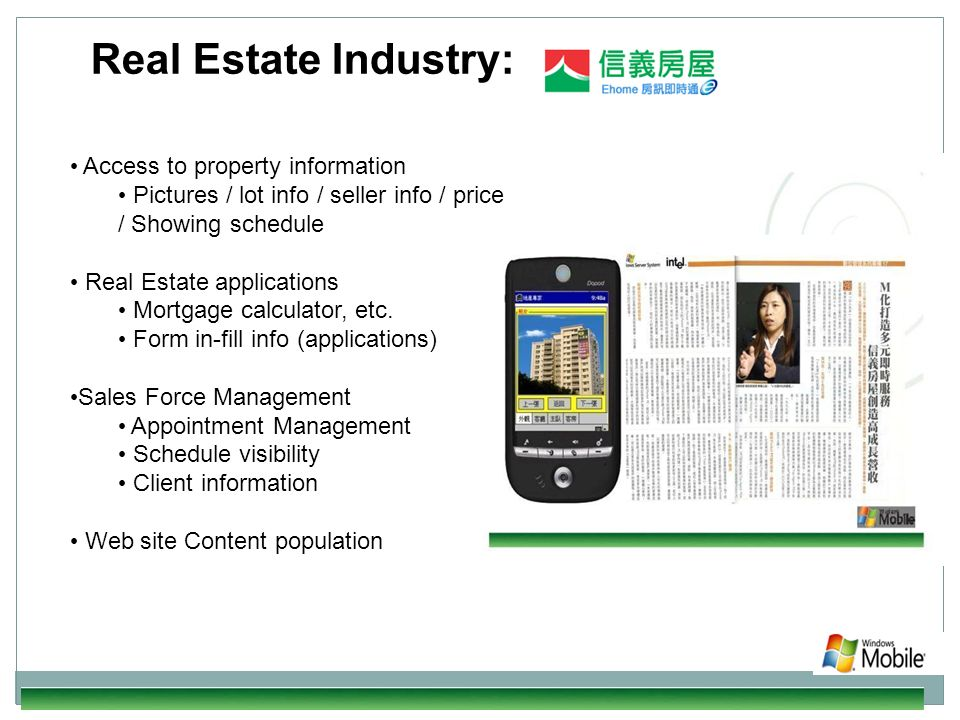 Real Estate Industry: Access to property information Pictures / lot info / seller info / price / Showing schedule Real Estate applications Mortgage ca