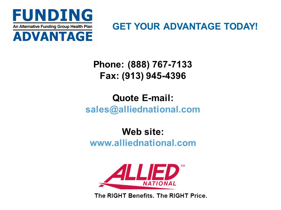 Phone: (888) 767-7133 Fax: (913) 945-4396 Quote E-mail: sales@alliednational.com Web site: www.alliednational.com The RIGHT Benefits.