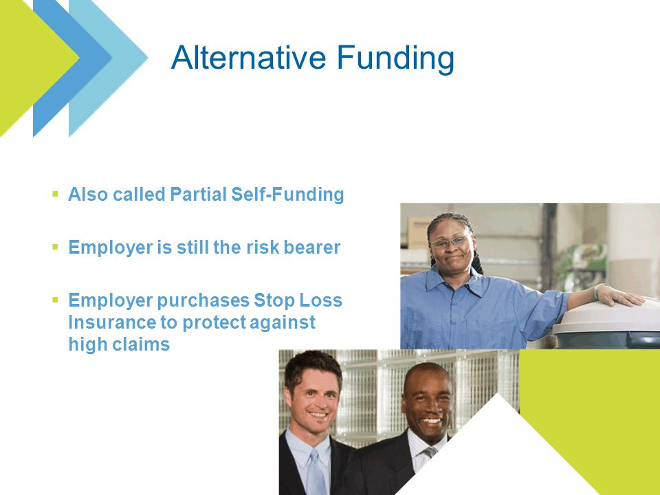 Also called Partial Self-Funding Employer is still the risk bearer Employer purchases Stop Loss Insurance to protect against high claims