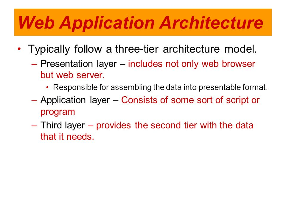 Web Application Architecture Typically follow a three-tier architecture model. –Presentation layer – includes not only web browser but web server. Res