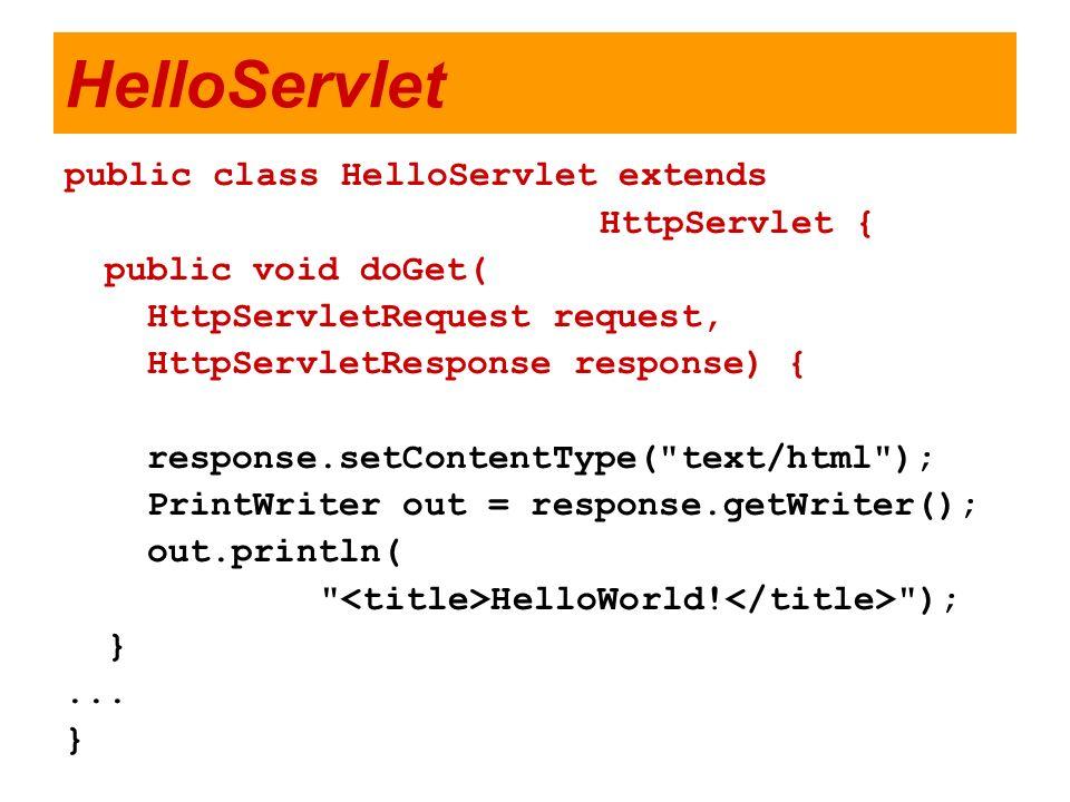 HelloServlet public class HelloServlet extends HttpServlet { public void doGet( HttpServletRequest request, HttpServletResponse response) { response.s