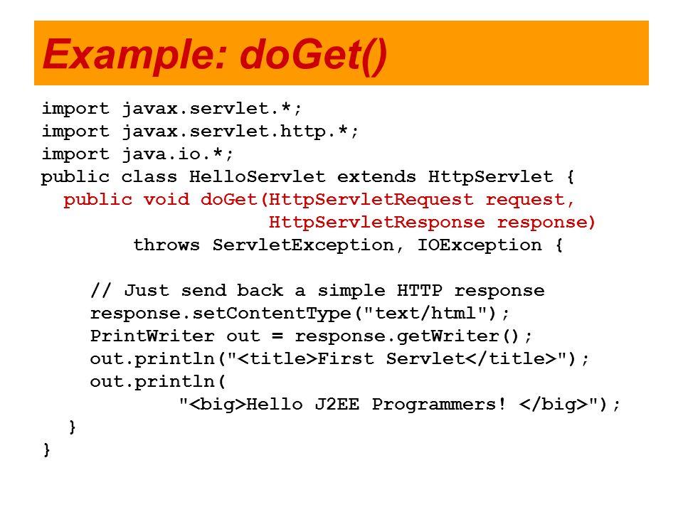 Example: doGet() import javax.servlet.*; import javax.servlet.http.*; import java.io.*; public class HelloServlet extends HttpServlet { public void do