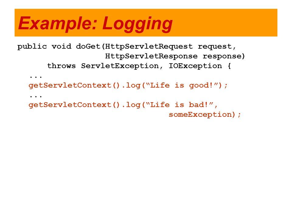Example: Logging public void doGet(HttpServletRequest request, HttpServletResponse response) throws ServletException, IOException {... getServletConte