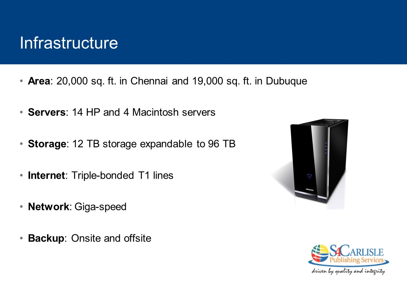 Infrastructure Area: 20,000 sq. ft. in Chennai and 19,000 sq. ft. in Dubuque Servers: 14 HP and 4 Macintosh servers Storage: 12 TB storage expandable