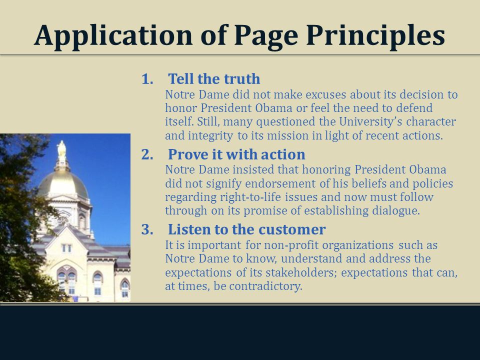 Application of Page Principles 1.Tell the truth Notre Dame did not make excuses about its decision to honor President Obama or feel the need to defend