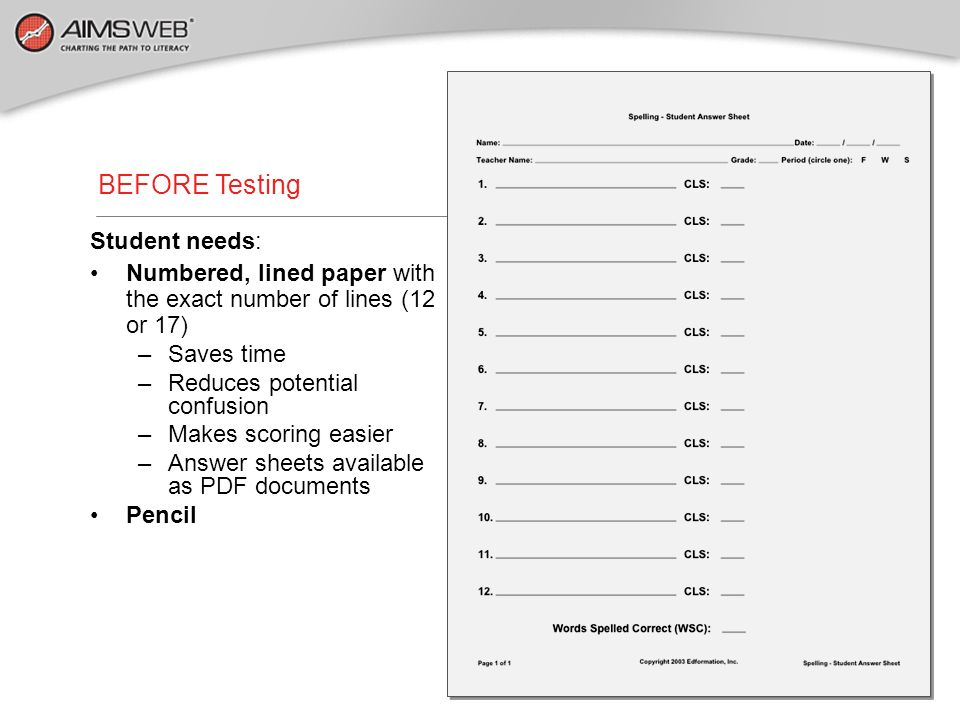 BEFORE Testing Student needs: Numbered, lined paper with the exact number of lines (12 or 17) –Saves time –Reduces potential confusion –Makes scoring