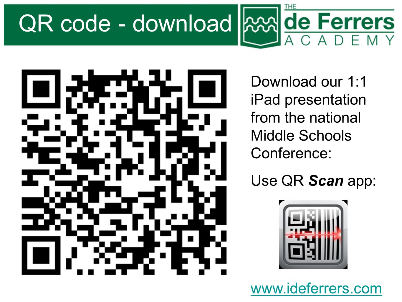 QR code - download Download our 1:1 iPad presentation from the national Middle Schools Conference: Use QR Scan app: www.ideferrers.com