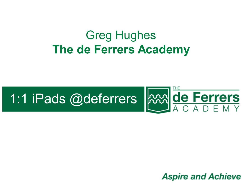 1:1 iPads @deferrers Greg Hughes The de Ferrers Academy
