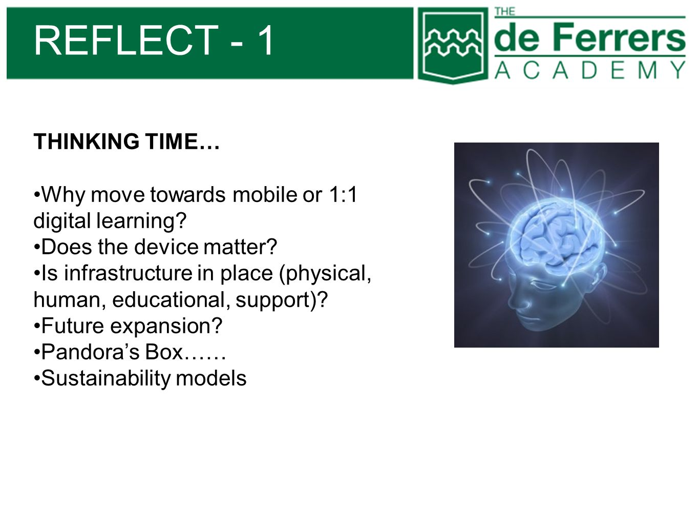 REFLECT - 1 THINKING TIME… Why move towards mobile or 1:1 digital learning? Does the device matter? Is infrastructure in place (physical, human, educa