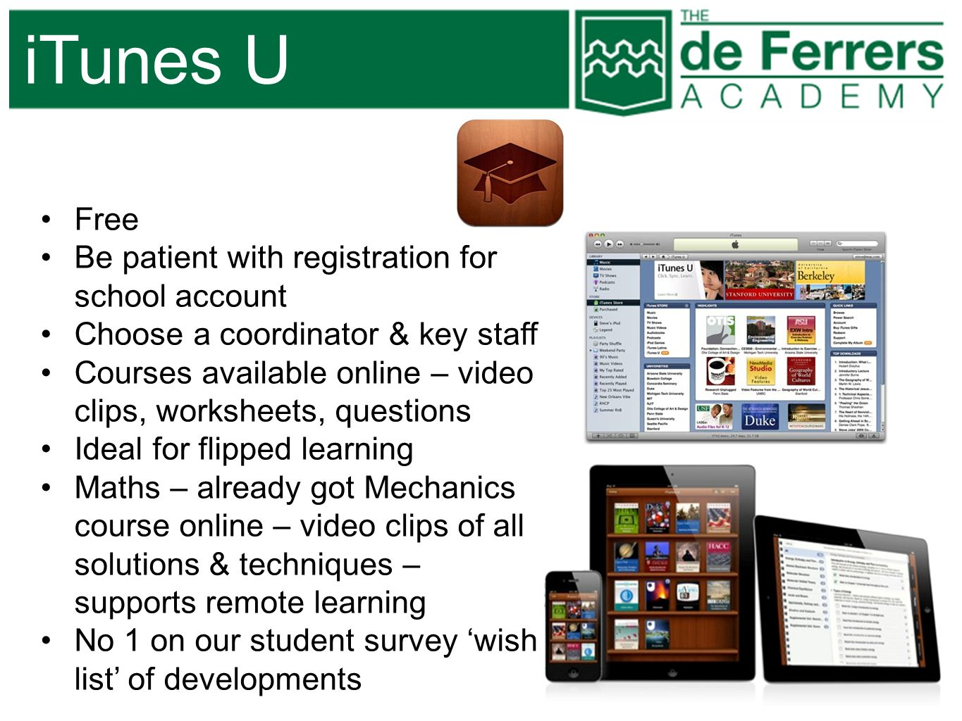 iTunes U Free Be patient with registration for school account Choose a coordinator & key staff Courses available online – video clips, worksheets, que