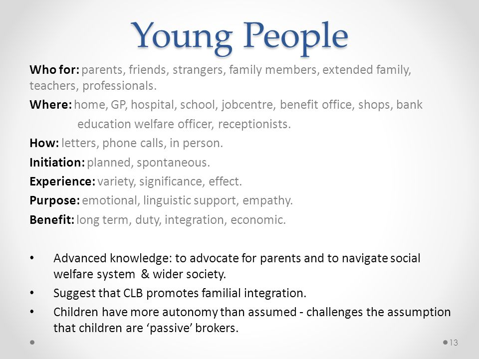 Young People Who for: parents, friends, strangers, family members, extended family, teachers, professionals. Where: home, GP, hospital, school, jobcen