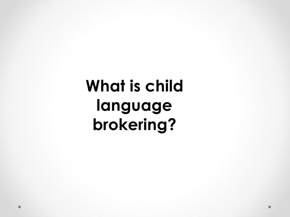 What is child language brokering?