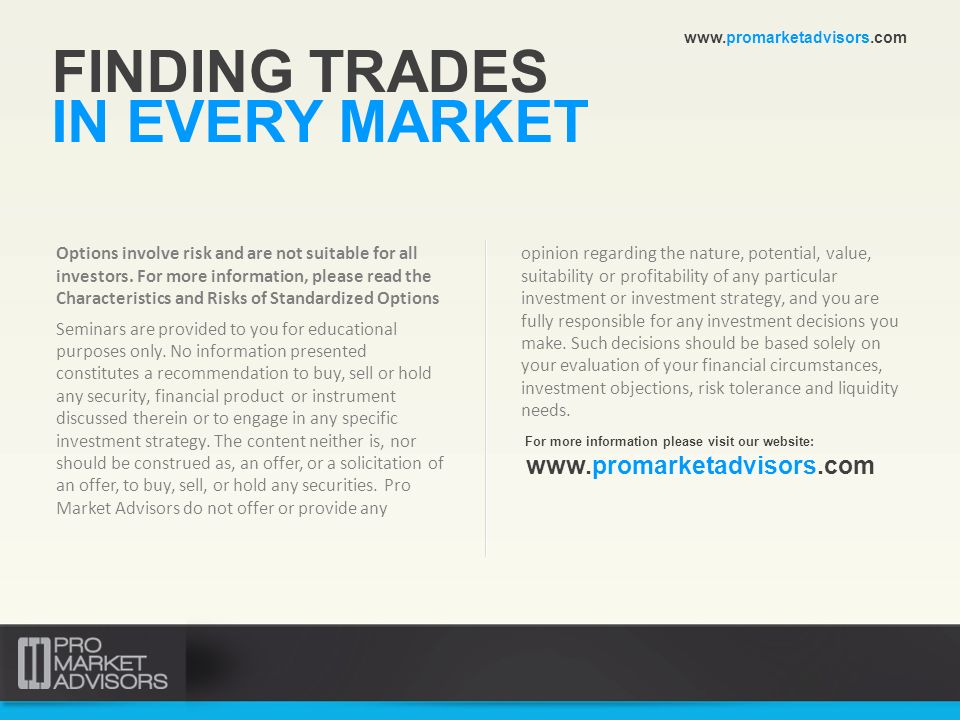 FINDING TRADES IN EVERY MARKET Options involve risk and are not suitable for all investors. For more information, please read the Characteristics and
