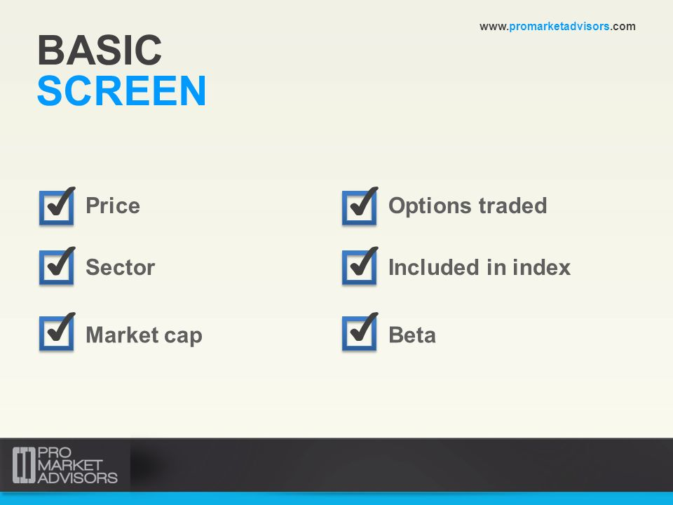 BASIC SCREEN www.promarketadvisors.com Price Sector Market cap Options traded Included in index Beta