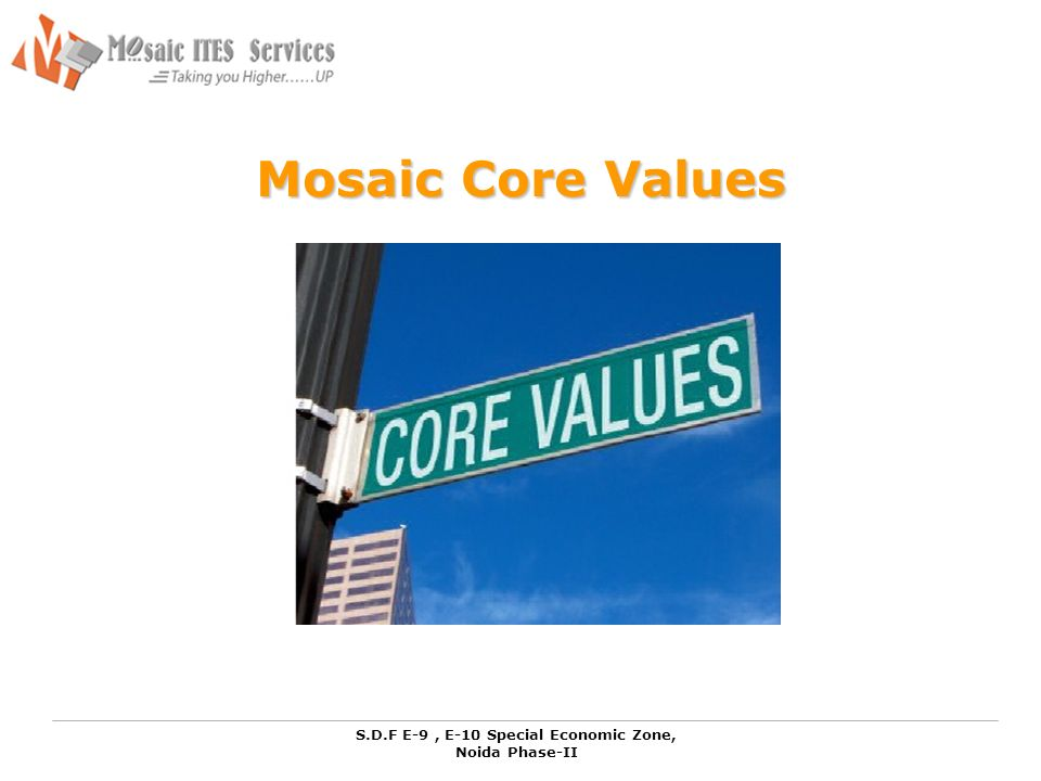 S.D.F E-9, E-10 Special Economic Zone, Noida Phase-II Mosaic Core Values