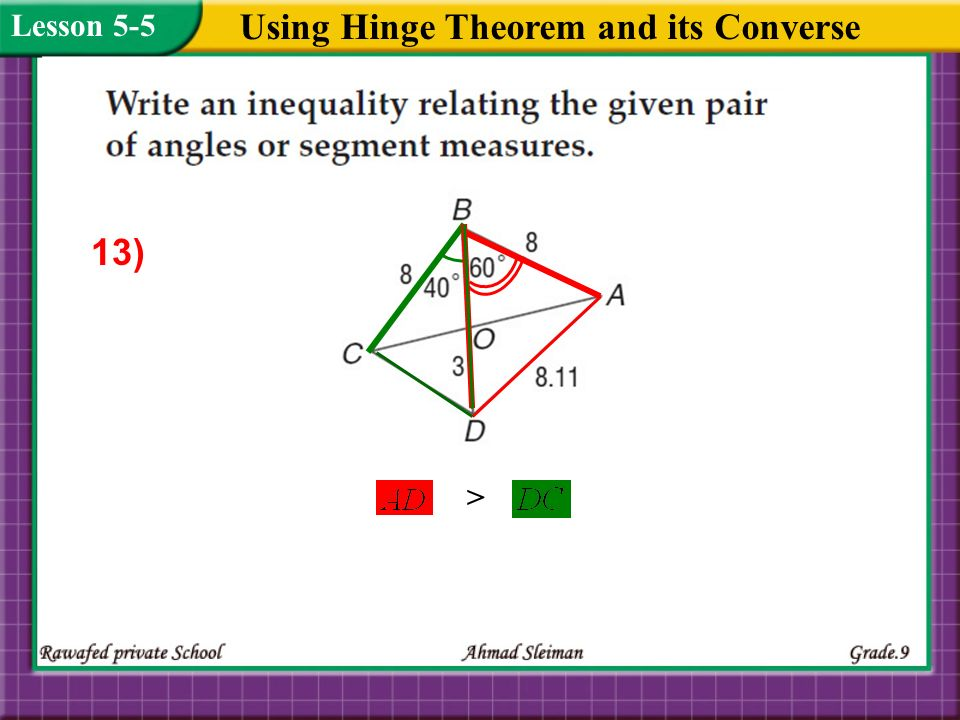 Using Hinge Theorem and its Converse Lesson 5-5 > 13)
