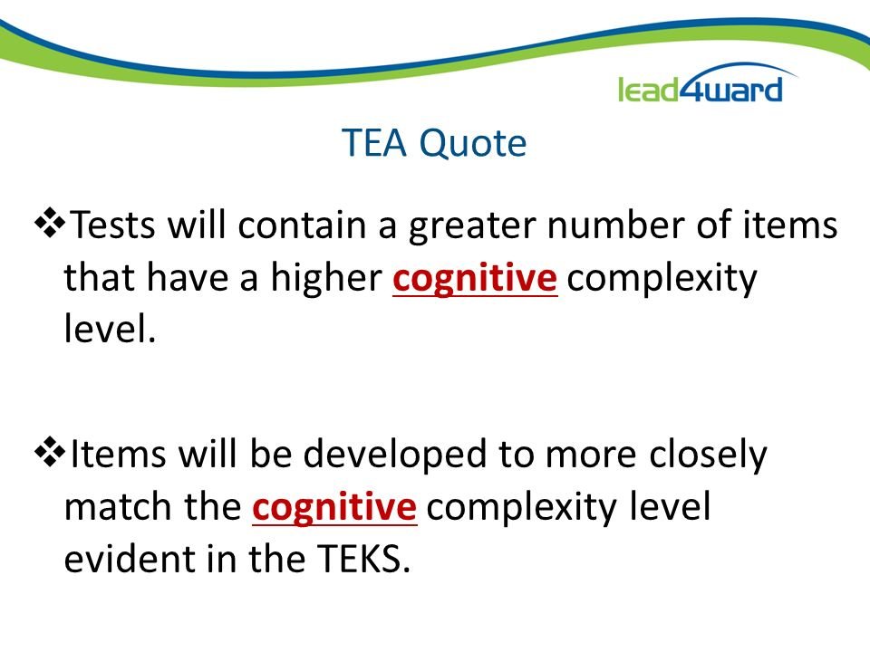 Question #5 STAAR test items will contain a greater number of items that have a higher cognitive complexity and will be developed to more closely matc