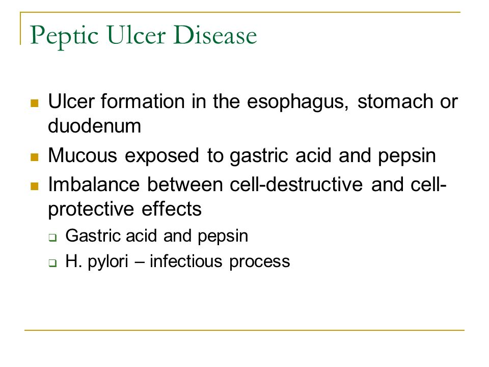 Peptic Ulcer Disease Ulcer formation in the esophagus, stomach or duodenum Mucous exposed to gastric acid and pepsin Imbalance between cell-destructiv
