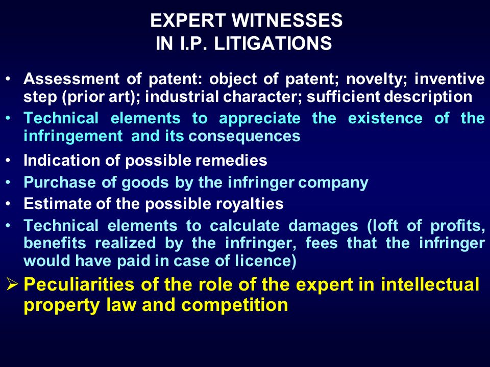 EXPERT WITNESSES IN I.P. LITIGATIONS Assessment of patent: object of patent; novelty; inventive step (prior art); industrial character; sufficient des