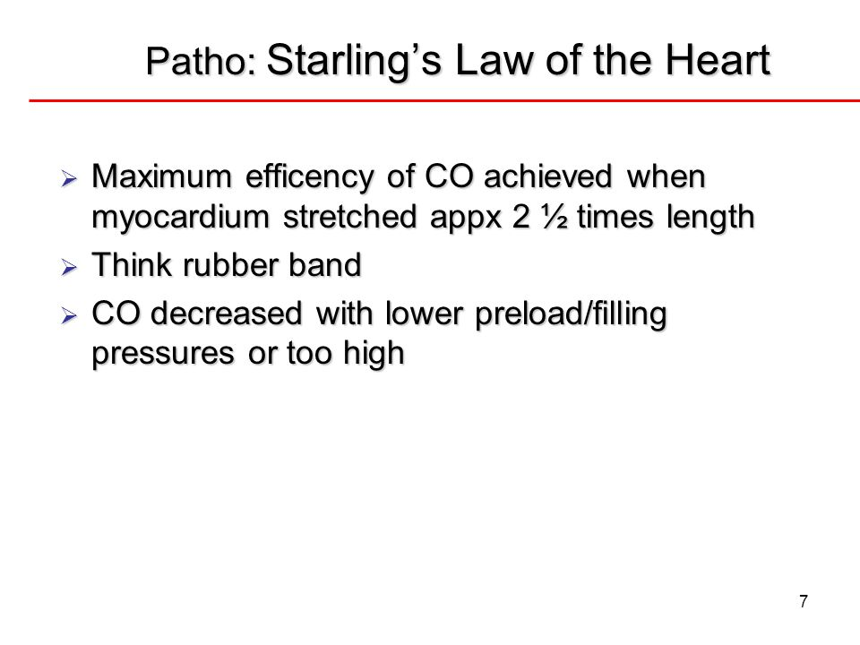 Patho: Starlings Law of the Heart 7 Maximum efficency of CO achieved when myocardium stretched appx 2 ½ times length Maximum efficency of CO achieved