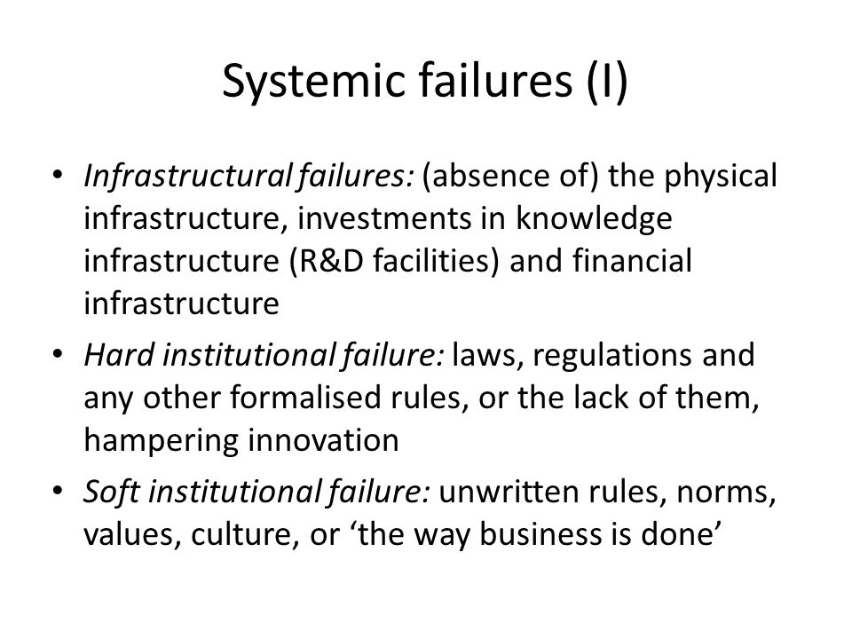 Systemic failures (I) Infrastructural failures: (absence of) the physical infrastructure, investments in knowledge infrastructure (R&D facilities) and