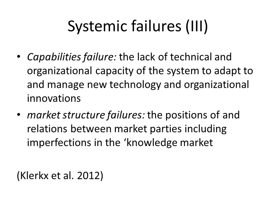Systemic failures (III) Capabilities failure: the lack of technical and organizational capacity of the system to adapt to and manage new technology an