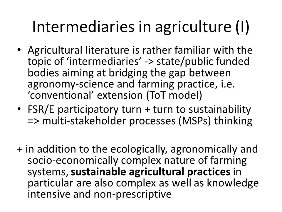 Intermediaries in agriculture (I) Agricultural literature is rather familiar with the topic of intermediaries -> state/public funded bodies aiming at
