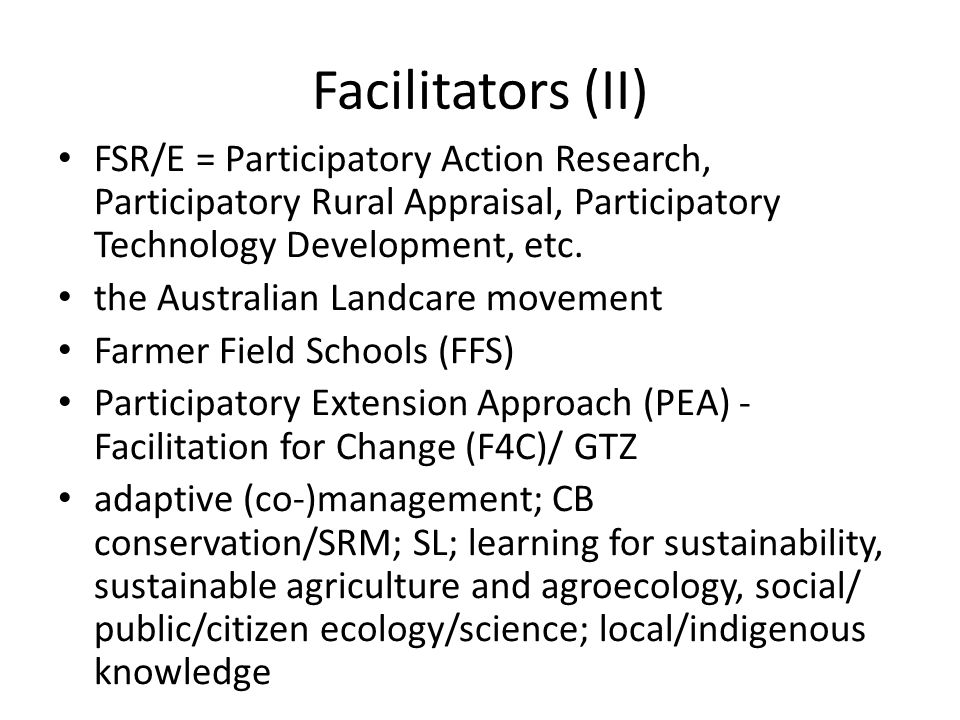 Facilitators (II) FSR/E = Participatory Action Research, Participatory Rural Appraisal, Participatory Technology Development, etc. the Australian Land