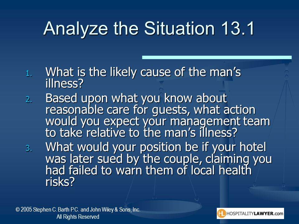 © 2005 Stephen C. Barth P.C. and John Wiley & Sons, Inc. All Rights Reserved Analyze the Situation 13.1 1. What is the likely cause of the mans illnes