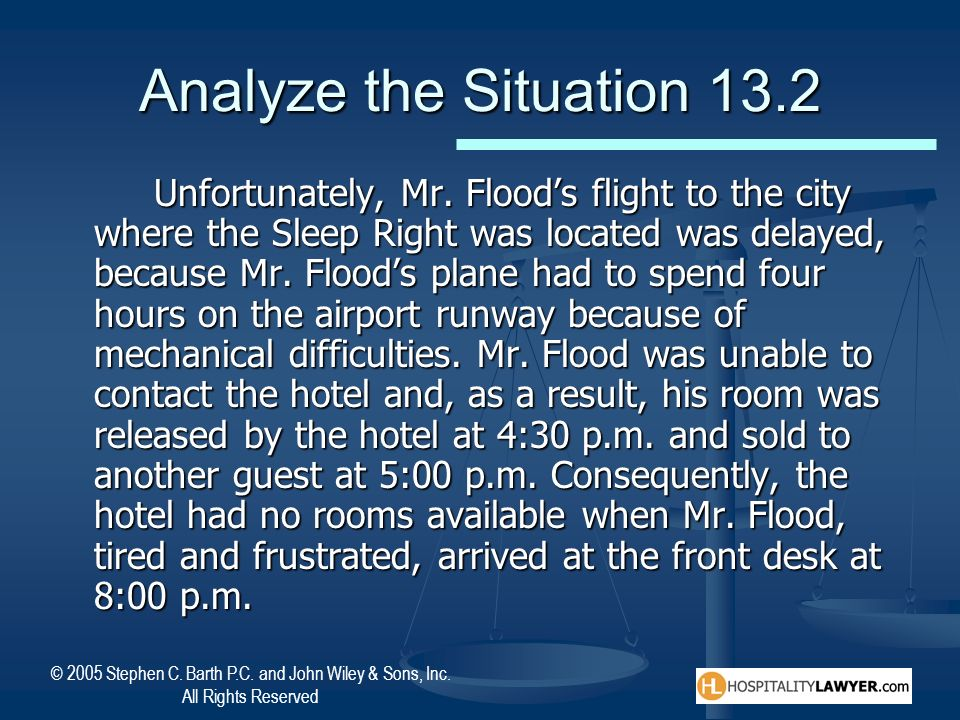 © 2005 Stephen C. Barth P.C. and John Wiley & Sons, Inc. All Rights Reserved Analyze the Situation 13.2 Unfortunately, Mr. Floods flight to the city w