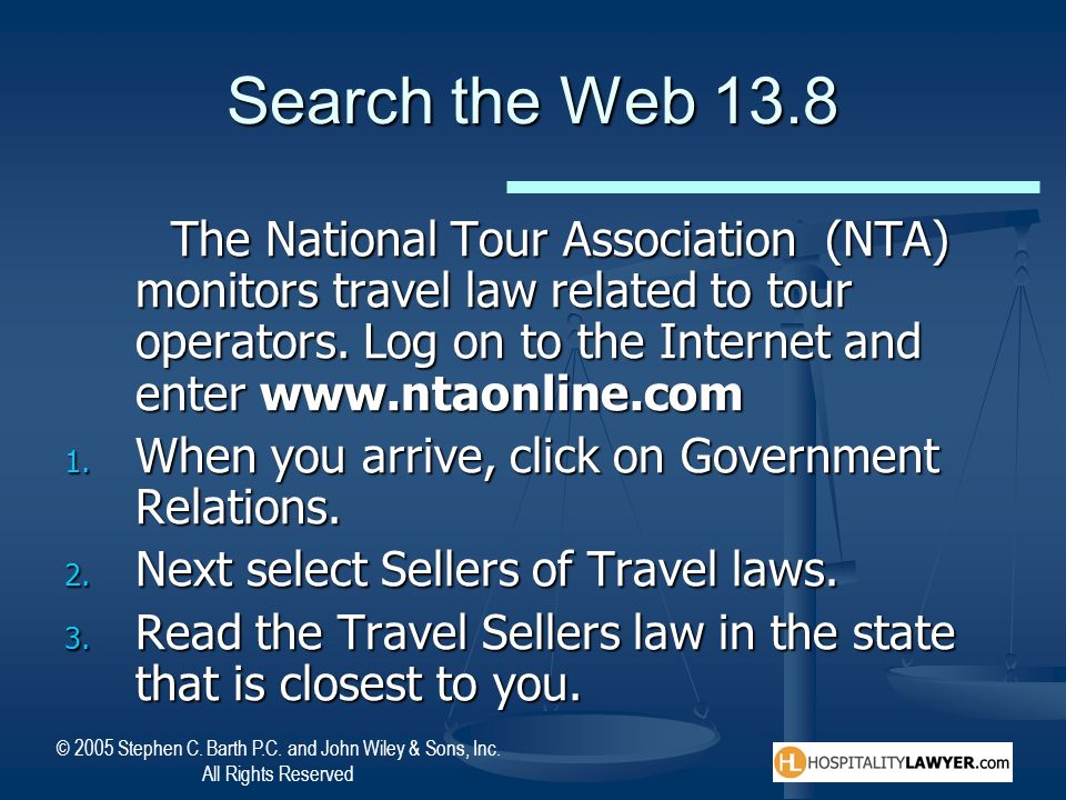 © 2005 Stephen C. Barth P.C. and John Wiley & Sons, Inc. All Rights Reserved Search the Web 13.8 The National Tour Association (NTA) monitors travel l