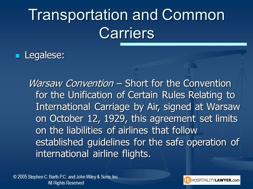 © 2005 Stephen C. Barth P.C. and John Wiley & Sons, Inc. All Rights Reserved Transportation and Common Carriers Legalese: Legalese: Warsaw Convention