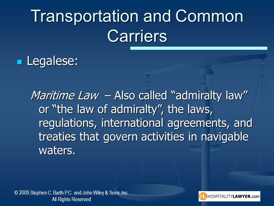 © 2005 Stephen C. Barth P.C. and John Wiley & Sons, Inc. All Rights Reserved Transportation and Common Carriers Legalese: Legalese: Maritime Law – Als