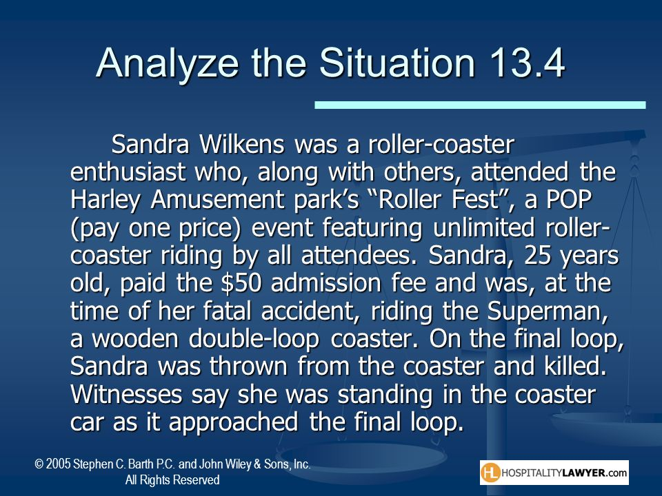 © 2005 Stephen C. Barth P.C. and John Wiley & Sons, Inc. All Rights Reserved Analyze the Situation 13.4 Sandra Wilkens was a roller-coaster enthusiast